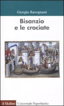 Bisanzio e le crociate - Giorgio Ravegnani - copertina