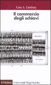 Il commercio degli schiavi - Lisa A. Lindsay - copertina
