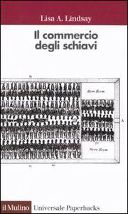 Libro Il commercio degli schiavi Lisa A. Lindsay