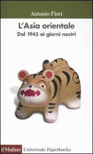 Libro L' Asia orientale. Dal 1945 ai giorni nostri Antonio Fiori