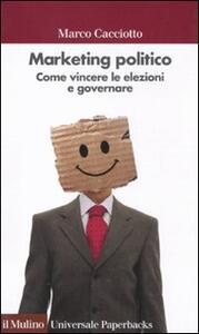 Marketing politico. Come vincere le elezioni e governare - Marco Cacciotto - copertina