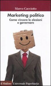 Libro Marketing politico. Come vincere le elezioni e governare Marco Cacciotto