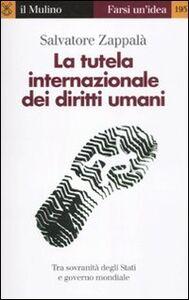 Libro La tutela internazionale dei diritti umani Salvatore Zappalà