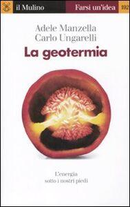 Foto Cover di La geotermia. L'energia sotto i nostri piedi, Libro di Adele Manzella,Carlo Ungarelli, edito da Il Mulino