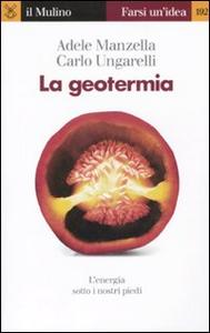 Libro La geotermia. L'energia sotto i nostri piedi Adele Manzella , Carlo Ungarelli