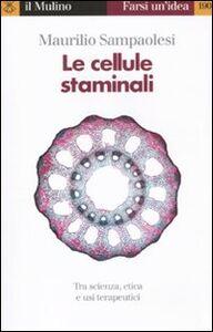 Libro Le cellule staminali. Tra scienza, etica ed usi terapeutici Maurilio Sampaolesi