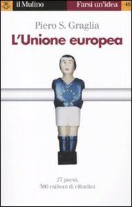 Foto Cover di L' Unione europea, Libro di Piero S. Graglia, edito da Il Mulino