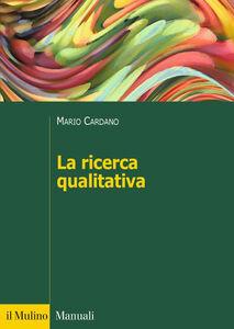 Libro La ricerca qualitativa Mario Cardano