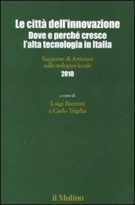 Le città dell'innovazione. Dove e perché cresce l'alta tecnologia in Italia. Rapporto di Artimino sullo sviluppo locale 2010