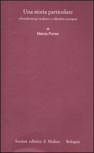 Una storia particolare. «Sonderweg» tedesco e identità europea - Marzia Ponso - copertina