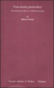 Libro Una storia particolare. «Sonderweg» tedesco e identità europea Marzia Ponso