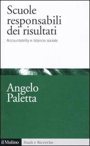 Foto Cover di Scuole responsabili dei risultati. Accountability e management scolastico, Libro di Angelo Paletta, edito da Il Mulino