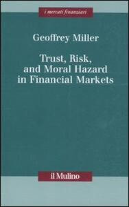 Trust, risk, and moral hazard in financial markets