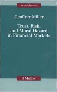 Libro Trust, risk, and moral hazard in financial markets Geoffrey Miller