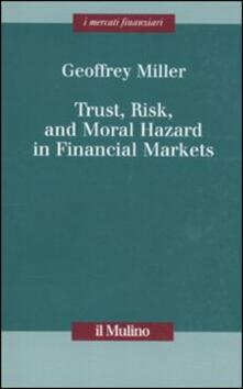 Trust, risk, and moral hazard in financial markets - Geoffrey Miller - copertina