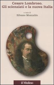 Cesare Lombroso. Gli scienziati e la nuova Italia - copertina