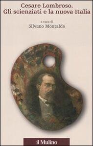 Foto Cover di Cesare Lombroso. Gli scienziati e la nuova Italia, Libro di  edito da Il Mulino