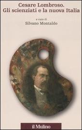 Cesare Lombroso. Gli scienziati e la nuova Italia