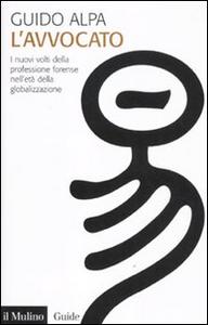 Libro L' avvocato. I nuovi volti della professione forense nell'età della globalizzazione Guido Alpa