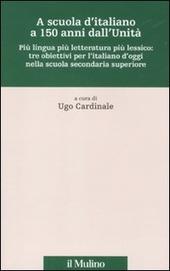A scuola d'italiano a 150 anni dall'Unità. Più lingua più letteratura più lessico: tre obiettivi per l'italiano d'oggi nella scuola secondaria superiore