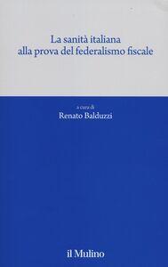 Foto Cover di La sanità italiana alla prova del federalismo fiscale, Libro di  edito da Il Mulino