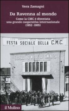 Da Ravenna al mondo. Come la CMC è diventata una grande cooperativa internazionale (1952-1985).pdf