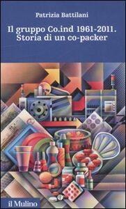 Libro Il gruppo Co.ind 1961-2011. Storia di un co-packer Patrizia Battilani