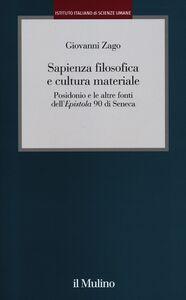 Foto Cover di Sapienza filosofica e cultura materiale. Posidonio e le altre fonti dell'Epistola 90 di Seneca, Libro di Giovanni Zago, edito da Il Mulino