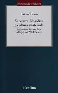 Libro Sapienza filosofica e cultura materiale. Posidonio e le altre fonti dell'Epistola 90 di Seneca Giovanni Zago