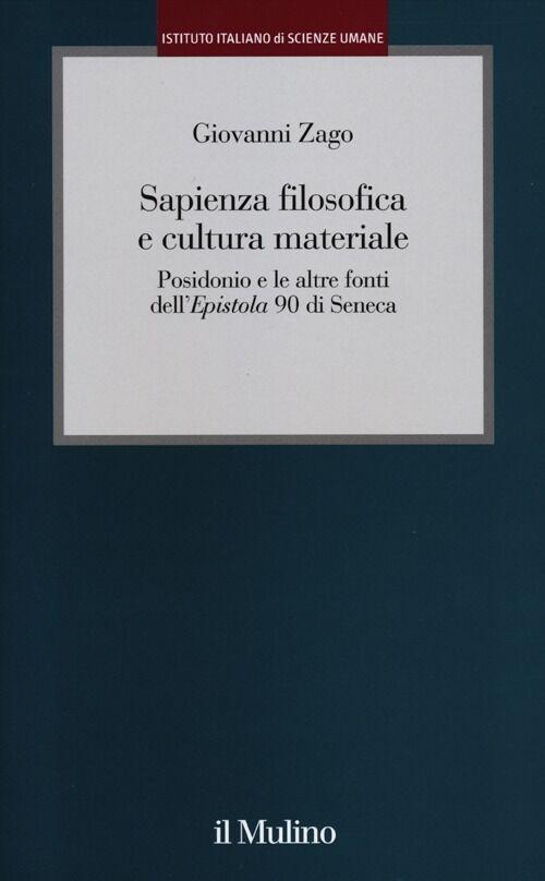 Sapienza filosofica e cultura materiale. Posidonio e le altre fonti dell'Epistola 90 di Seneca