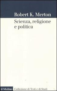 Scienza, religione e politica - Robert K. Merton - copertina
