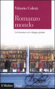 Foto Cover di Romanzo mondo. La letteratura nel villaggio globale, Libro di Vittorio Coletti, edito da Il Mulino