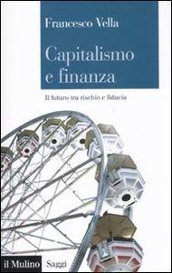 Libro Capitalismo e finanza. Il futuro tra rischio e fiducia Francesco Vella