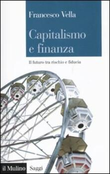Capitalismo e finanza. Il futuro tra rischio e fiducia - Francesco Vella - copertina