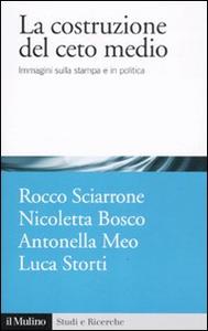 Libro La costruzione del ceto medio. Immagini sulla stampa e in politica