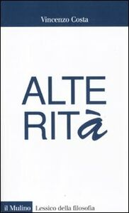 Foto Cover di Alterità, Libro di Vincenzo Costa, edito da Il Mulino