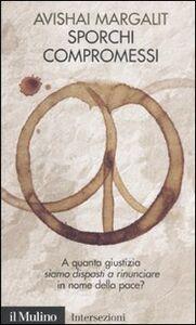 Foto Cover di Sporchi compromessi, Libro di Avishai Margalit, edito da Il Mulino