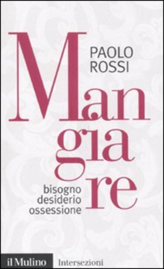 Mangiare. Bisogno desiderio ossessione - Paolo Rossi - copertina