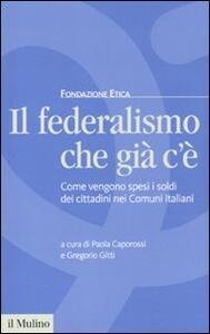 Il federalismo che già c'è. Come vengono spesi i soldi dei cittadini nei comuni italiani - copertina
