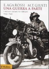 Una guerra a parte. I militari italiani nei Balcani 1940-1945
