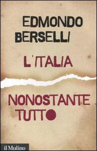 Foto Cover di L' Italia, nonostante tutto, Libro di Edmondo Berselli, edito da Il Mulino