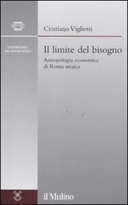 Il limite del bisogno. Antropologia economica di Roma arcaica - Cristiano Viglietti - copertina