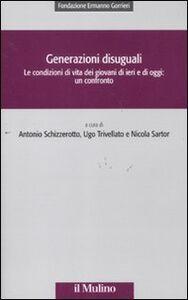 Libro Generazioni disuguali. Le condizioni di vita dei giovani di ieri e di oggi: un confronto