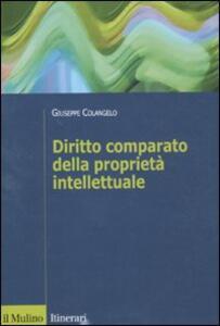 Diritto comparato della proprietà intellettuale - Giuseppe Colangelo - copertina