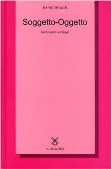 Soggetto-Oggetto. Commento a Hegel - Ernst Bloch - copertina