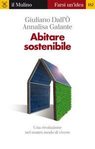 Foto Cover di Abitare sostenibile. Una rivoluzione nel nostro modo di vivere, Ebook di Giuliano Dall'Ò,Annalisa Galante, edito da Il Mulino
