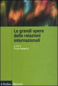 Libro Le grandi opere delle relazioni internazionali