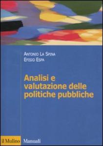 Libro Analisi e valutazione delle politiche pubbliche Antonio La Spina , Efisio Espa