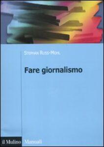Foto Cover di Fare giornalismo, Libro di AA.VV edito da Il Mulino