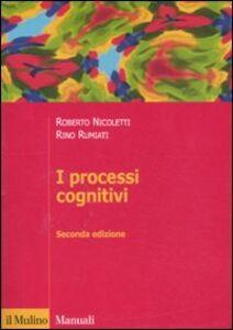 Foto Cover di I processi cognitivi, Libro di Roberto Nicoletti,Rino Rumiati, edito da Il Mulino